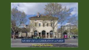 MUSEE DE LA LIBERATION PARIS Propos par Jackdidier