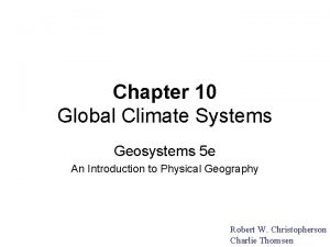 Chapter 10 Global Climate Systems Geosystems 5 e