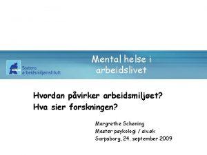 Mental helse i arbeidslivet Hvordan pvirker arbeidsmiljet Hva
