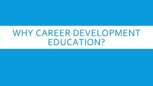 WHY CAREER DEVELOPMENT EDUCATION CAREER AND LIFE TRAJECTORY
