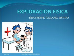 EXPLORACION FISICA DRA SELENE VAZQUEZ MEDINA 11102020 DRA