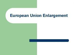 European Union Enlargement Agenda 1 The EUs enlargement