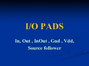 IO PADS In Out In Out Gnd Vdd