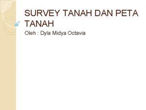 SURVEY TANAH DAN PETA TANAH Oleh Dyla Midya