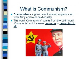 What is Communism Communism a government where people
