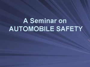 A Seminar on AUTOMOBILE SAFETY INTRODUCTION Automobile Industry