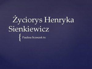 yciorys Henryka Sienkiewicz Paulina Sczeszek 6 c Henryk