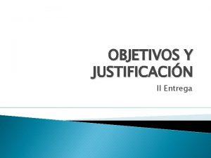 OBJETIVOS Y JUSTIFICACIN II Entrega OBJETIVOS que transmite