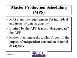 Master Production Scheduling MPS MPS states the requirements