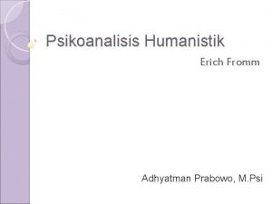 Psikoanalisis Humanistik Erich Fromm Adhyatman Prabowo M Psi