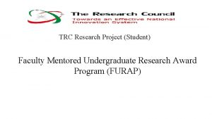 TRC Research Project Student Faculty Mentored Undergraduate Research
