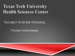 Texas Tech University Health Sciences Center TECHBUY SYSTEM
