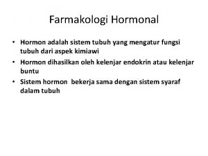Farmakologi Hormonal Hormon adalah sistem tubuh yang mengatur