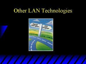 Other LAN Technologies LAN Standards u 802 Working