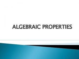 ALGEBRAIC PROPERTIES COMMUTATIVE PROPERTIES Commutative When Property of