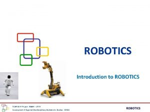 ROBOTICS Introduction to ROBOTICS TEMPUS IV Project 158644