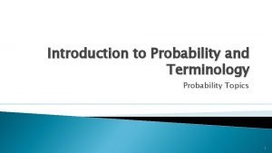 Introduction to Probability and Terminology Probability Topics 1
