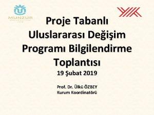 Proje Tabanl Uluslararas Deiim Program Bilgilendirme Toplants 19