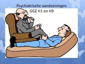 Psychiatrische aandoeningen GGZ H 1 en H 9