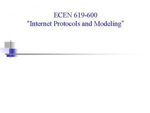 ECEN 619 600 Internet Protocols and Modeling Protocols