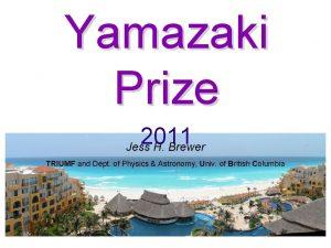 Yamazaki Prize 2011 Jess H Brewer TRIUMF and