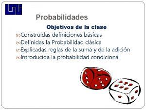 Probabilidades Objetivos de la clase Construidas definiciones bsicas