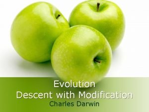 Evolution Descent with Modification Charles Darwin Charles Darwin