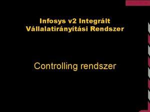 Infosys v 2 Integrlt Vllalatirnytsi Rendszer Controlling rendszer