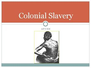 Colonial Slavery APUSH How Slavery Came To The