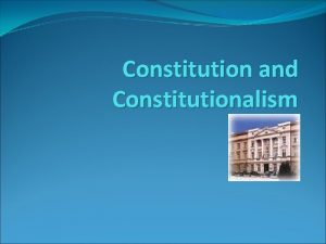 Constitution and Constitutionalism What is a constitution the