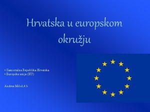 Hrvatska u europskom okruju Samostalna Republika Hrvatska Europska