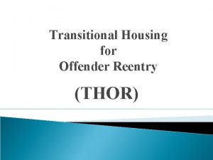 Transitional Housing for Offender Reentry THOR Transitional Housing