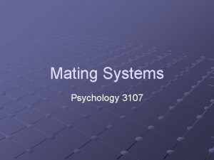 Mating Systems Psychology 3107 Introduction For the most
