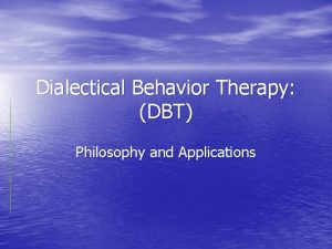 Dialectical Behavior Therapy DBT Philosophy and Applications DBT