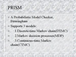 PRISM A Probabilistic Model Checker Birmingham n Supports