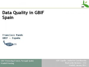 Data Quality in GBIF Spain Francisco Pando GBIF