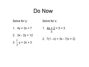 Do Now Solve for y Solve for x