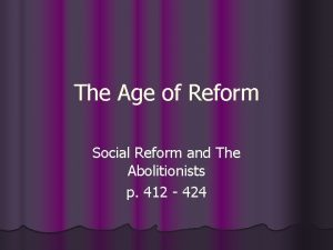 The Age of Reform Social Reform and The