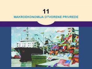 11 MAKROEKONOMIJA OTVORENE PRIVREDE MAKROEKONOMIJA OTVORENE PRIVREDE OSNOVNI