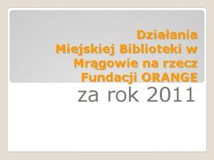 Dziaania Miejskiej Biblioteki w Mrgowie na rzecz Fundacji