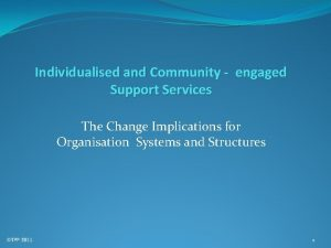 Individualised and Community engaged Support Services The Change