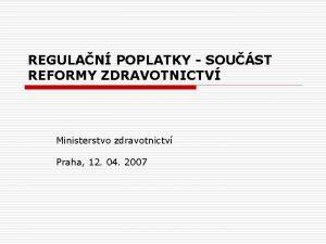 REGULAN POPLATKY SOUST REFORMY ZDRAVOTNICTV Ministerstvo zdravotnictv Praha