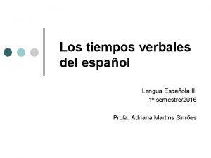 Los tiempos verbales del espaol Lengua Espaola III