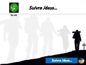 Suivre Jsus Sa vie Suivre Jsus 1 Sa