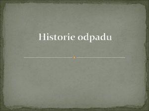 Historie odpadu Pravk Pralovk mohl hzet odpady ped