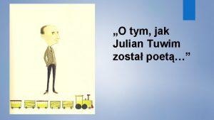O tym jak Julian Tuwim zosta poet Od