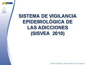 SISTEMA DE VIGILANCIA EPIDEMIOLGICA DE LAS ADICCIONES SISVEA