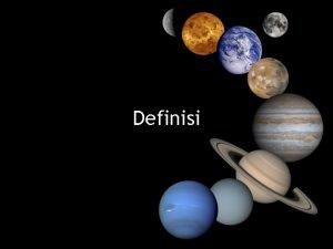 Definisi DEFINISI Penjelasan serta batasan tentang pengertian suatu