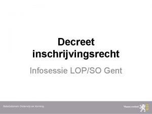 Decreet inschrijvingsrecht Infosessie LOPSO Gent I Introductie Inschrijvingsrecht