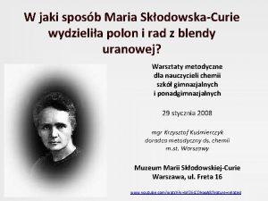 W jaki sposb Maria SkodowskaCurie wydzielia polon i